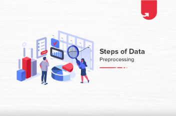 Steps in Data Preprocessing: What You Need to Know?