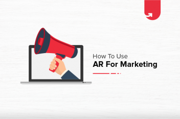 Top 5 Ways To Use Augmented Reality (AR) For Marketing [With Real Life Examples]
