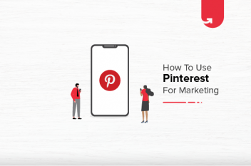 How to Use Pinterest For Marketing? 3 Actionable Steps You Can Start Following Now