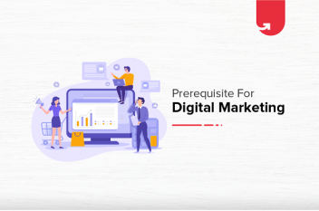 Digital Marketing Prerequisites: How To Become a Digital Marketer?