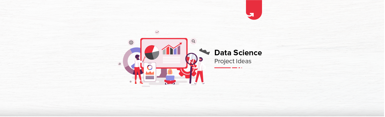 13 Exciting Data Science Project Ideas & Topics for Beginners [2021]
