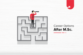 Career Options After M.Sc: What To Do After M.Sc in 2021