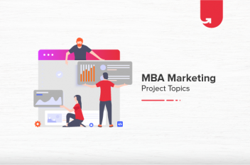 18 Exciting MBA Marketing Project Ideas & Topics For Beginners [2021]