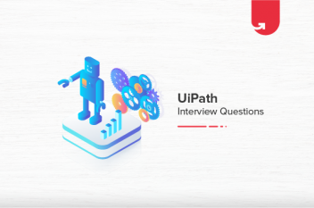 19 Most Common UiPath Interview Questions And Answers [For Freshers & Experienced]