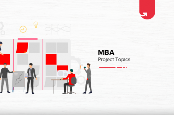 Top 15 MBA Project Ideas & Topics in 2021 [For Freshers]