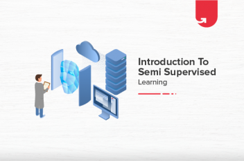 Introduction To Semi Supervised Learning [Top Applications in Today's World]