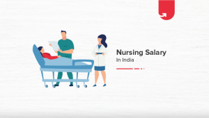 Average Nursing Salary in India in 2021 [For Freshers & Experienced]