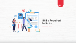 Skills Required for Nursing: Crucial Skills to Improve Your Patient Care