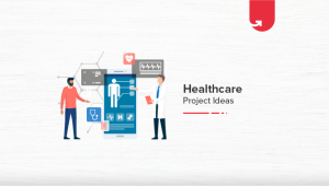 Interesting Healthcare Project Ideas & Topics [For Freshers in 2021]