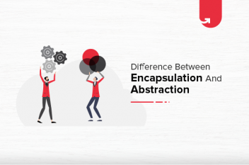 Abstraction vs Encapsulation: Difference Between Abstraction and Encapsulation
