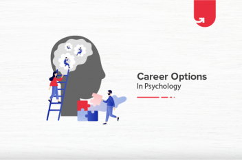 Top 6 Interesting Career Options in Psychology in India [2021]