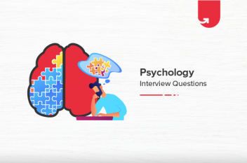 Most Asked Psychology Interview Questions & Answers [For Freshers & Experienced]