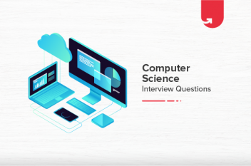 23 Top Computer Science Interview Questions & Answers [For Freshers & Experienced]