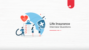 Top 20 Life Insurance Interview Questions & Answers For Freshers