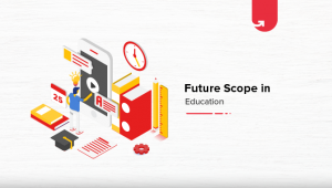 Future Scope in Education: Current Scenario, Expectations & Technology