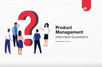 Top 10 Product Management Interview Questions & Answers [For Freshers & Experienced]