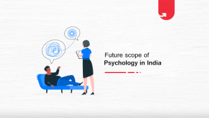 Future Scope of Psychology in India [Demand & Pay Expectation]