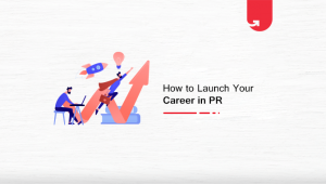 How to Launch your Career in PR in India? [Step-by-Step Guide]