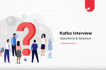 Top 11 Kafka Interview Questions and Answers [For Freshers]