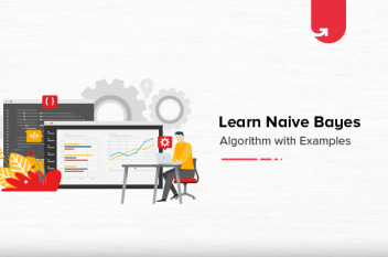 Learn Naive Bayes Algorithm For Machine Learning [With Examples]