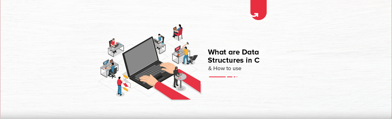 What are Data Structures in C & How to Use Them?
