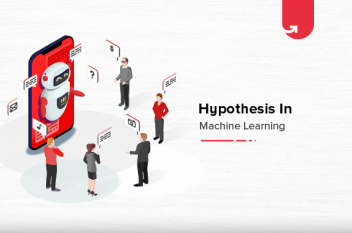 What is Hypothesis in Machine Learning? How to Form a Hypothesis?