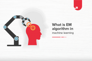 What is the EM Algorithm in Machine Learning? [Explained with Examples]