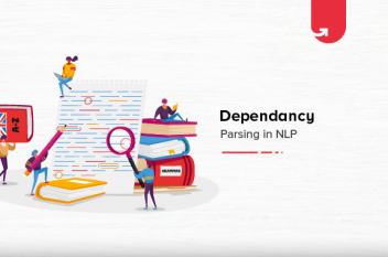 Dependency Parsing in NLP [Explained with Examples]