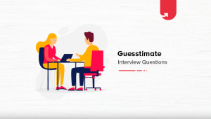 5 Most Common Guesstimate Interview Questions & Answers [For Freshers]