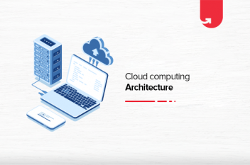 Cloud Computing Architecture: Comprehensive Guide For Beginners