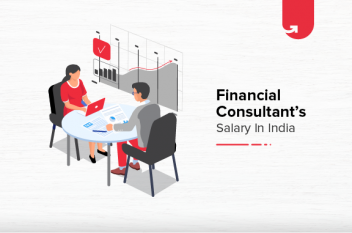 Financial Consultant Salary in India in 2021 [For Freshers & Experienced]