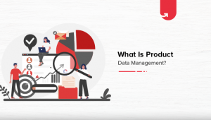 What is Product Data Management? Overview, Features & Tools