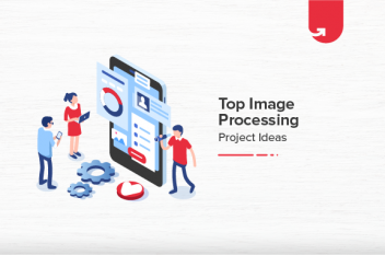 Top 5 Image Processing Projects Ideas & Topics [For Beginners]