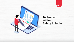 Technical Writer Salary in India in 2021 [Average to Highest]