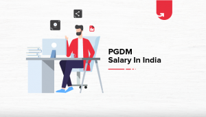 PGDM Salary in India: For Freshers & Experienced [2021]