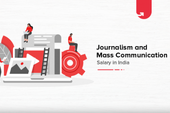 Journalism and Mass Communication Salary in India in 2021 [Average to Highest]