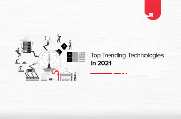 Top Trending Technologies in 2021 You Should Know About