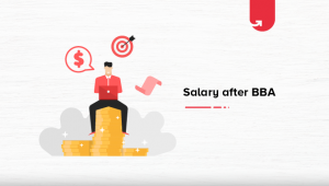 Salary after BBA: BBA Salaries in India [For Freshers & Experienced in 2021]