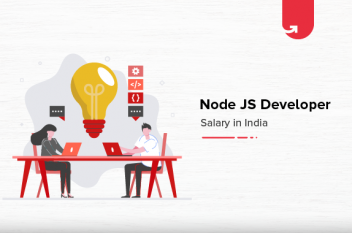 Node JS Developer Salary in India 2021 [For Freshers & Experienced]