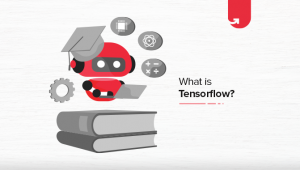 What is TensorFlow? How it Works? Components and Benefits