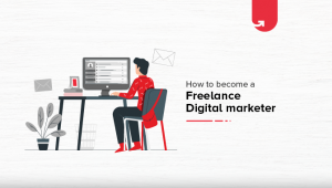 Becoming a Freelance Digital Marketer :Things to Know and Learn