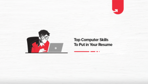 Top 4 Computer Skills To Put in Your Resume in 2021 [And How to Build Them]