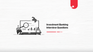 17 Most Common Investment Banking Interview Questions & Answers For Freshers & Experienced