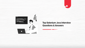 Top Selenium Java Interview Questions & Answers [For Freshers & Experienced]