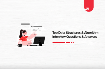 Top 30 Data Structures & Algorithm Interview Questions & Answers [For Freshers & Experienced]