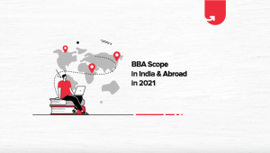BBA Scope in India & Abroad in 2021 [Future of BBA Degree Holder]