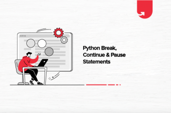 Python Break, Continue & Pass Statements [With Examples]
