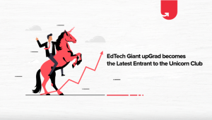 EdTech Giant upGrad becomes the Latest Entrant to the Unicorn Club